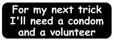 """""""For My Next Trick I'll Need A Condom And A Volunteer"""" Helmet Sticker (NEW)"""