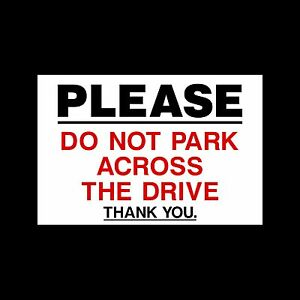 Please do not park across drive Sign, Sticker - All Sizes & Materials - (MISC93)