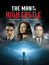 The Man in the High Castle: Creating the Alt World by Mike Avila 9781789092608