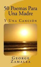 50 Poemas para una Madre : Y una Canción by George Zamalea (2014, Paperback)