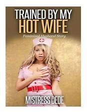 New Trained By My Hot Wife Mistress Dede Forced Feminization Stories