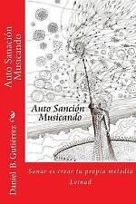 Auto Sanacion Musicando: como sanar creando su propia musica (Musicar del Corazo