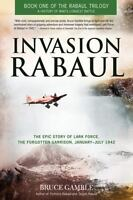 Invasion Rabaul: The Epic Story of Lark Force, the Forgotten Garrison, Januar...