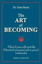 The Art of Becoming : A Blend of Science with Spirituality by Gene Basin...