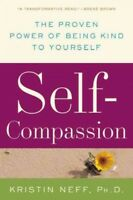 Self-Compassion : The Proven Power of Being Kind to Yourself, Paperback by Ne...