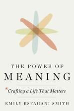 The Power of Meaning: Crafting a Life That Matters (Hardcover)