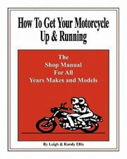 How to Get Your Motorcycle Up & Running: The Shop Manual for All Years Makes & M