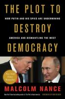 The Plot to Destroy Democracy: How Putin and His Spies Are Undermining America a