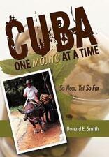 CUBA - One Mojito at A Time : So near, yet So Far by Donald E. Smith (2010,...