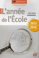 PEDAGOGIE - ENSEIGNEMENT / L'ANNEE DE L'ECOLE : L'AN I DE LA REFONDATION JARRAUD
