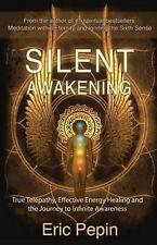 Silent Awakening: True Telepathy, Effective Energy Healing and the Journey to...