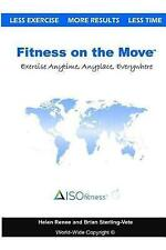 Fitness on Move Exercise Effectively Anywhere Anytime Anyp by Sterling-Vete Bria