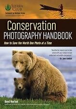 Conservation Photography Handbook : How to Save the World One Photo at a Time...