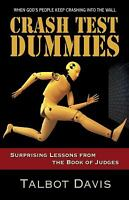 Crash Test Dummies: Surprising Lessons from the Book of Judges Talbot Davis
