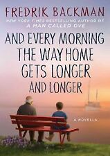 """NEW """"AND EVERY MORNING THE WAY HOME GETS LONGER & LONGER"""" FREDRIK BACHMAN"""