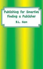 Publishing for Smarties : Finding a Publisher by B. L. Leaver (2013, Paperback)