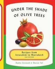Under the Shade of Olive Trees : Recipes from Jerusalem to Marrakech and Beyond…