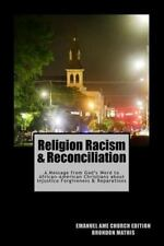 Religion Racism and Reconciliation : A Message from God's Word to...
