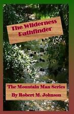 The Wilderness Pathfinder : The Mountain Man Series by Robert M. Johnson...