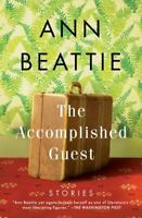 The Accomplished Guest: Stories by Beattie, Ann