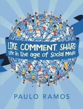 Like, Comment, Share : Life in the Age of Social Media by Paulo Ramos (2015,...