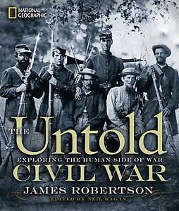 The Untold Civil War: Exploring the Human Side of War - Hardcover NEW #9649
