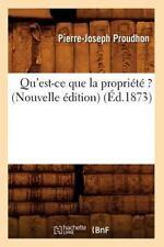 Qu'est-Ce Que la Propriete ? (Nouvelle Edition) (Ed. 1873) by Pierre-Joseph...