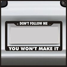 Don't Follow Me You Won't Make It -  License Plate Frame - 4x4 offroad mud truck