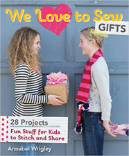 We Love to Sew: Gifts: Fun Stuff for Kids to Stitch and Share, New, Annabel Wrig