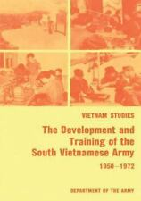 The Development and Training of the South Vietnamese Army, 1950-1972 (Vietnam S