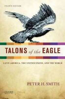 Talons of the Eagle : Latin America, the United States, and the World, Paperb...