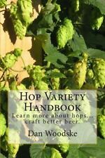 Hop Variety Handbook : Learn More about Hop... Create Better Beer by Dan...