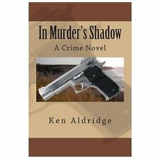 In Murder's Shadow by Ken Aldridge (2013, Paperback)
