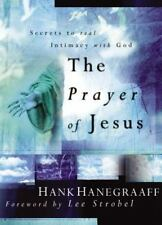 The Prayer of Jesus : Secrets of Real Intimacy with God by Hank Hanegraaff (HC)
