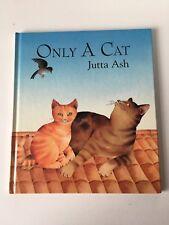 VGC Only A Cat Hardback Book, Jutta Ash