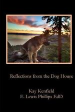 Reflections from the Dog House by E. Lewis Phillips and Kay Kenfield (2014,...