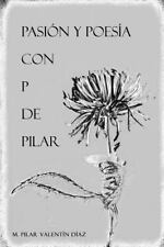Pasion y Poesia con P de Pilar by Pilar Valentin Diaz (2016, Paperback)