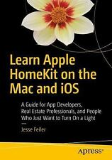 Learn Apple HomeKit on the Mac and IOS : A Guide for App Developers, Hardware...