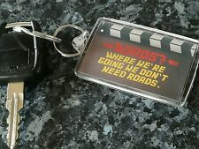 Back to the Future Quote Keyring. Roads? Where We're Going We Don't Need.. Car