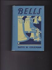 Bells. Their History, Legends Makings, And Uses. By Satis N. Coleman- Book: 1928