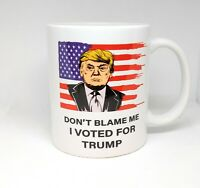 Don't Blame Me I Voted For Trump |11-Ounce Ceramic  Coffee Mug TM01