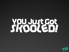 YOU Just Got SKOOLED! Funny Car Sticker Fast Vinyl Decal Evo, Skyline, Scooby
