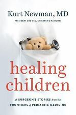 Healing Children: A Surgeon's Stories from the Frontiers of Pediatric Medicine,