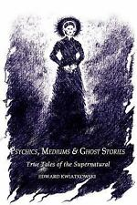 Psychics, Mediums and Ghost Stories : True Tales of the Supernatural by...