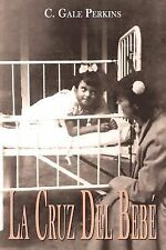 La Cruz Del Bebe : Memorias de una Sobreviviente de la Tuberculosis by C....