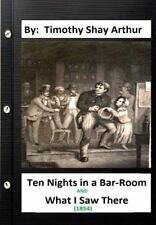 Ten Nights in a Bar-Room and What I Saw There (1854) by: Timothy Shay Arthur...