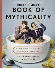 Rhett and Link's Book of Mythicality : A Field Guide to Curiosity, Creativity, and Tomfoolery by Charles Lincoln Neal, Rhett McLaughlin and Crown (2017, Hardcover)