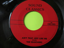 "THE SEARCHERS NEEDLES AND PINS / AINT THAT JUST LIKE ME 45 7"" OLDIES"
