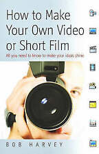 How to Make Your Own Video or Short Film by Bob Harvey BRAND NEW BOOK (P/B 2008)