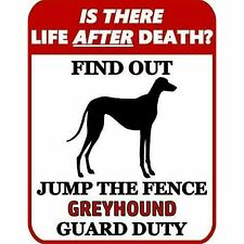 is There Death? Jump The Fence Greyhound Guard Duty Dog Sign Sp952